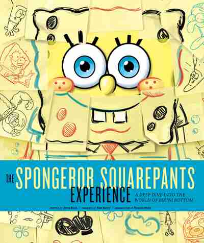 The SpongeBob Squarepants Experience: A Deep Dive into the World of Bikini Bottom by Jerry Beck